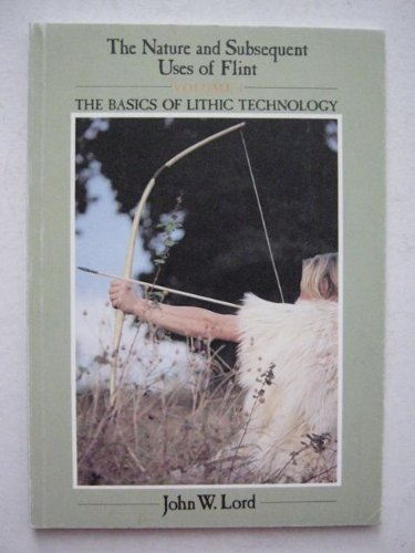 9780952135609: Nature and Subsequent Uses of Flint: The Basics of Lithic Technology