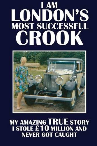 9780952162018: I Am London's Most Successful Crook: My amazing true story. I stole £10 million and never got caught.