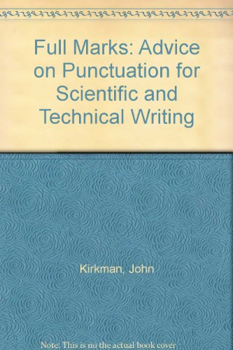 Full Marks: Advice on Punctuation for Scientific and Technical Writing: Kirkman, John