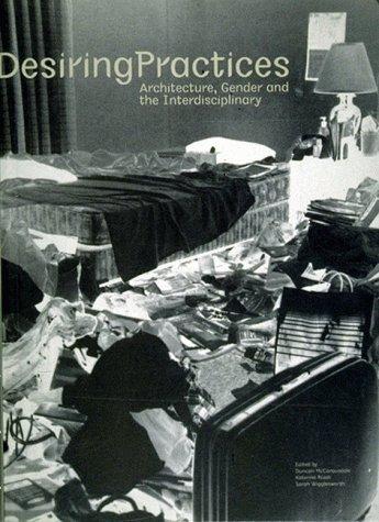 Desiring Practices: Architecture, Gender and the Interdisciplinary: Katerina Ruedi; Duncan ...