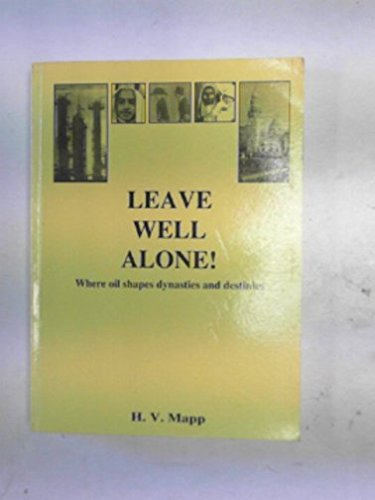 9780952181408: Leave Well Alone!: Where Oil Shapes Dynasties and Destinies