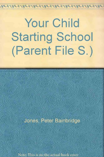 9780952191506: YOUR CHILD STARTING SCHOOL (PARENT FILE S.)