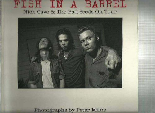 FISH IN A BARREL; NICK CAVE & THE BAD SEEDS ON TOUR: Milne, Peter