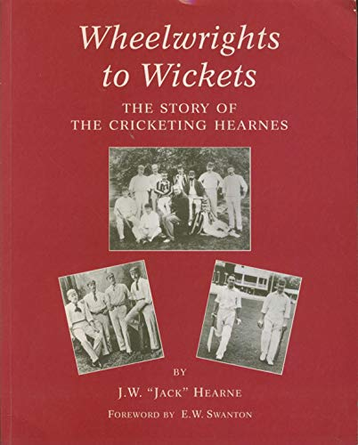 9780952207061: Wheelwrights to Wickets: Story of the Cricketing Hearnes