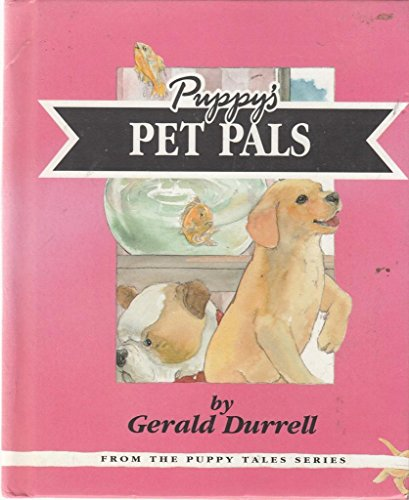 Puppys Pet Pals: Puppy Goes to Pets: Gerald Durrell
