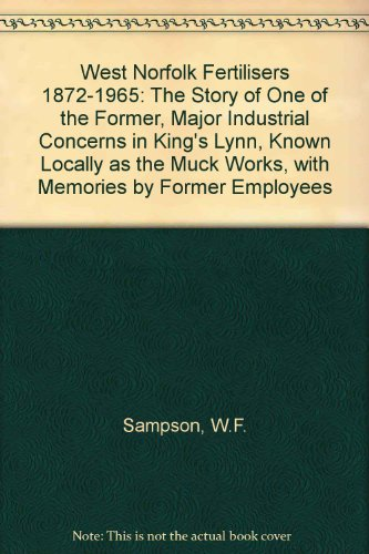 """9780952213208: West Norfolk Fertilisers 1872-1965: The Story of One of the Former, Major Industrial Concerns in King's Lynn, Known Locally as the """"Muck Works"""", with Memories by Former Employees"""