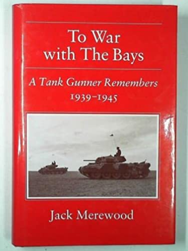 9780952214113: To War with the Bays: A Tank Gunner Remembers, 1939-1945