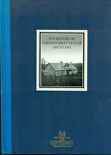 The History of Cirencester Golf Club 1893 to 1993
