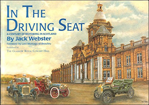 In the Driving Seat: Century of Motoring in Scotland: Webster, Jack