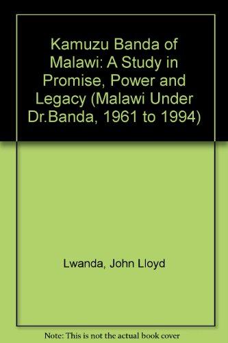 Kamuzu Banda of Malawi: A Study in: Lwanda, John Lloyd