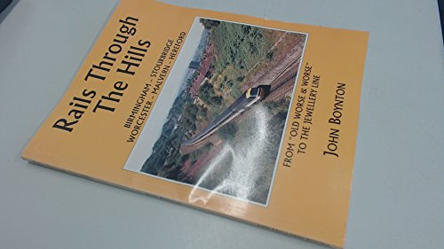 Rails Through the Hills : Birmingham, Stourbridge, Worcester, Malvern, Hereford