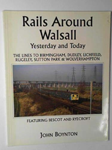 Rails Around Walsall : Yesterday and Today