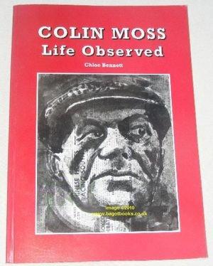 Colin Moss: Life Observed.: Chloe Bennett.