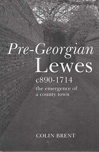 9780952242314: Pre-Georgian Lewes C 890-1714: The Emergence of a County Town