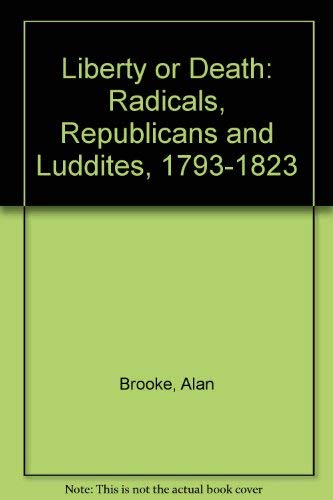 9780952254904: Liberty or Death: Radicals, Republicans and Luddites, 1793-1823