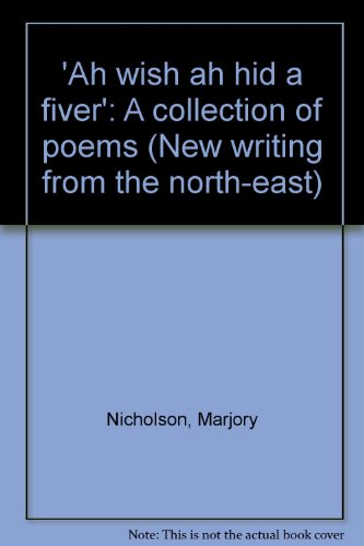 Ah wish ah hid a fiver': A collection of poems (New writing from the north-east): Marjory ...