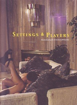 Settings and Players: Theatrical Ambiguity in American Photography (0952269058) by Vince Aletti; Louise Neri