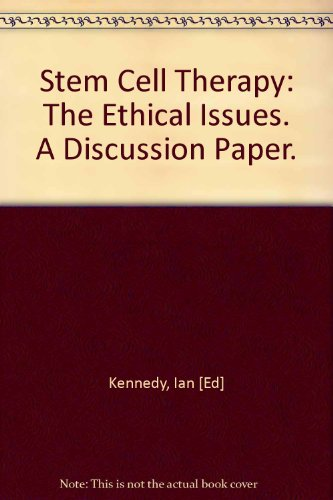 Stem Cell Therapy: The Ethical Issues. A Discussion Paper.: Kennedy, Ian [Ed]