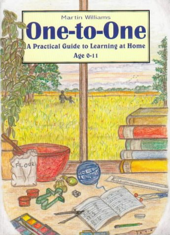 One-to-one: A Practical Guide to Learning at Home Age 0-11 (9780952270515) by Martin T. Williams; Sophie Williams