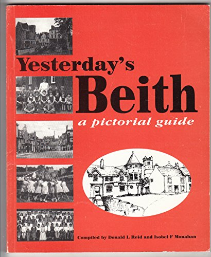 Yesterday's Beith: A Pictorial Guide (0952272059) by Donald L. Reid; Isobel F. Monahan