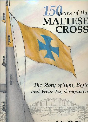 150 Years of the Maltese Cross: The Story of Tyne, Blyth and Wear Tug Companies.