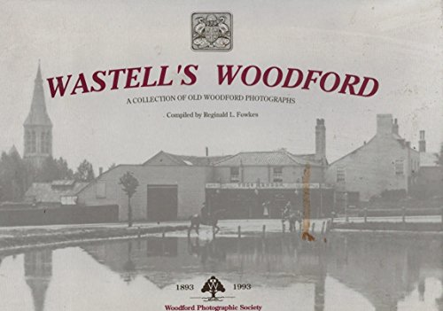 Wastell's Woodford A Collection of Old Woodford Photographs: Wastell, W.L.F