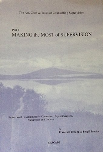 9780952275817: Art, Craft and Tasks of Counselling Supervision: Making the Most of Supervision Pt. 1: Professional Development for Counsellors, Psychotherapists, Supervisors and Trainees