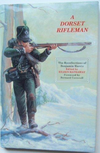 A Dorset Rifleman: The Recollections of Benjamin: Harris, Benjamin