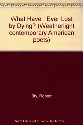 9780952279808: What Have I Ever Lost by Dying? (Weatherlight contemporary American poets)