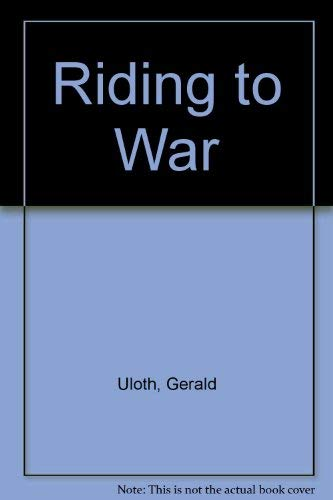 Riding to War: Uloth, Gerald