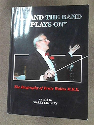 And the Band Plays on: Biography of: Lindsay, Walter Alfred