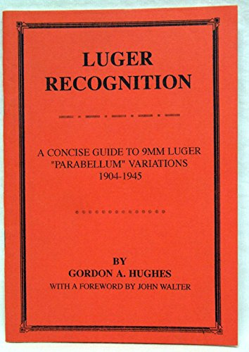Luger Recognition: A Concise Guide to 9mm: Gordon A Hughes