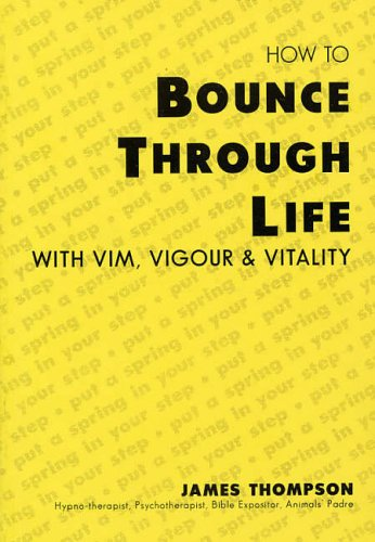 9780952302216: How to Bounce Through Life: With Vim, Vigour and Vitality