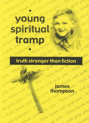 Young Spiritual Tramp : The Early Life: Thompson, James A.,
