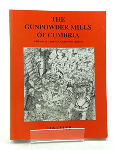 The Gunpowder Mills of Cumbria: A History of Cumbria's Gunpowder Industry.