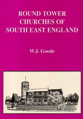 Round Tower Churches of South East England: Goode, W.J.