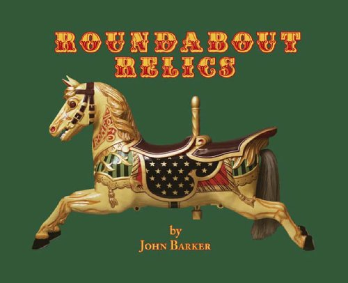 Roundabout Relics: English Fairground Carvers and Antique Collectables: John Barker