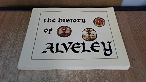 9780952313403: The History of the Parish of Alveley: Including the Townships of Kingsnordley, Astley and Romsley from the Documentary and Written Sources from the Earliest Times to about 1850