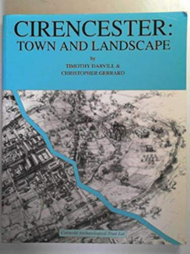 CIRENCESTER: TOWN AND LANDSCAPE. AN URBAN ARCHAEOLOGICAL ASSESSMENT: DARVILL, T. C. / C. M. GERRARD