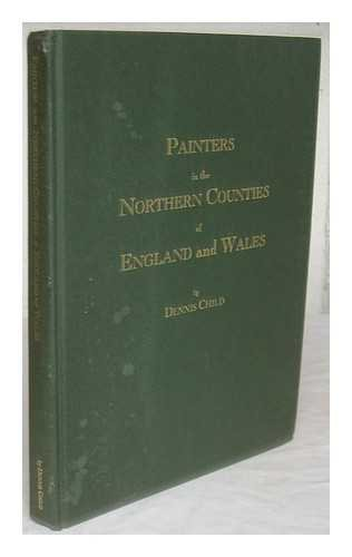 Painters in the Northern Counties of England and Wales: Dennis Child