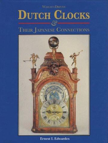 Weight-Driven Dutch Clocks & Their Japanese Connections: Edwardes, Ernest L.