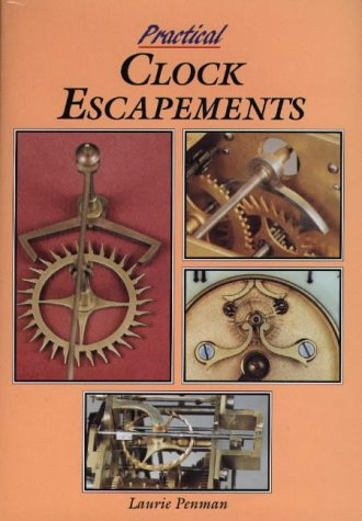 Practical Clock Escapements: Penman, Laurie