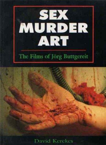 9780952328827: Sex, Murder, Art: Films of Jorg Buttgereit