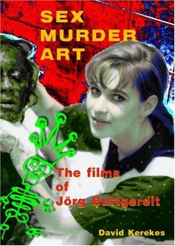 Sex Murder Art: The Films of Jrg Buttgereit: Kerekes, David