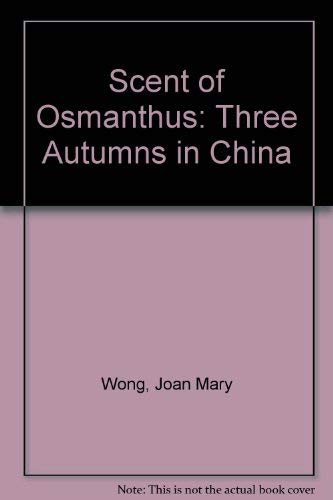 9780952336600: Scent of Osmanthus: Three Autumns in China