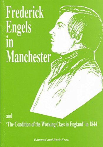 FREDERICK ENGELS IN MANCHESTER AND 'THE CONDITION: Frow, Edmund &
