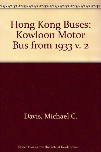 Hong Kong Buses: Kowloon Motor Bus from 1933 v. 2 (0952344815) by Michael C. Davis