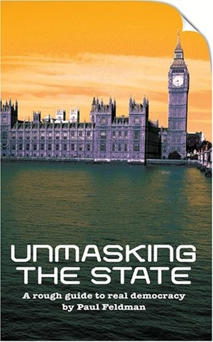 Unmasking the State: A Rough Guide to Real Democracy