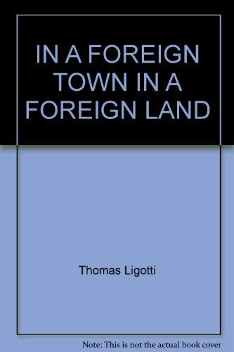 9780952349723: IN A FOREIGN TOWN IN A FOREIGN LAND [Hardcover] by Thomas Ligotti