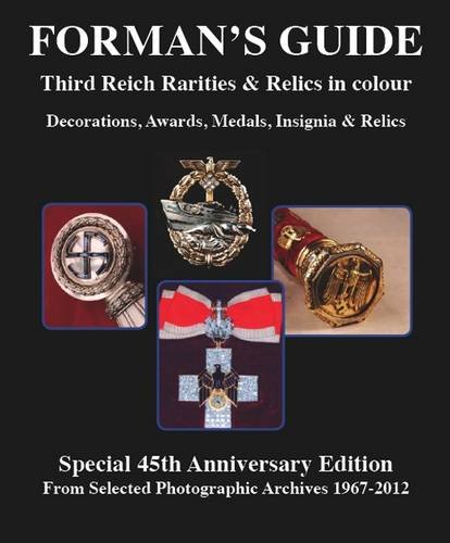 9780952357179: Forman's Guide to Third Reich Rarities & Relics in Colour: Special 45th Anniversary Edition - From Selected Photographic Archives 1967-2012: Decorations, Awards, Medals, Insignia & Relics
